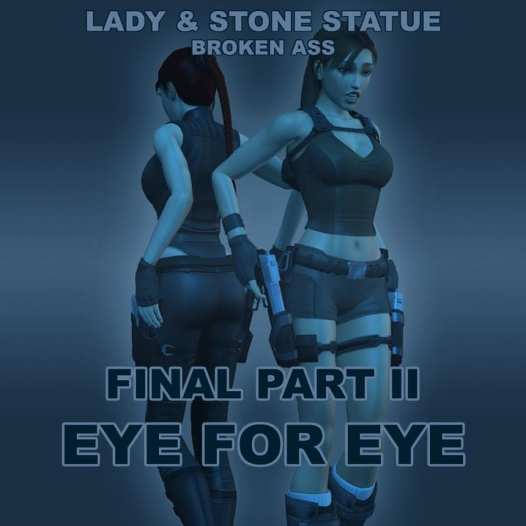 Lady & Stone Statue – Broken Ass – Final Part Chapter 2 – Eye For Eye by LCTR
