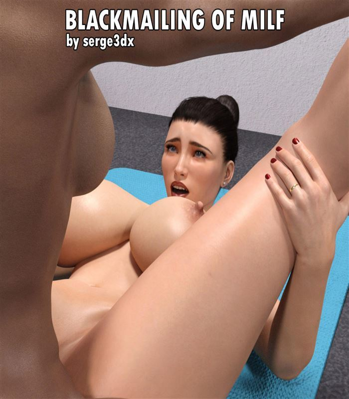 Serge3DX – Blackmailing of Milf