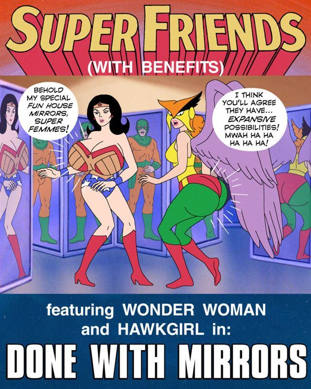 Super Friends with Benefits: Done with Mirrors