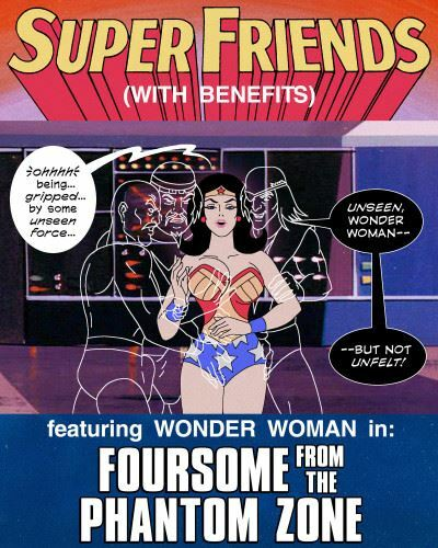 Super Friends with Benefits – Foursome from the Phantom Zone